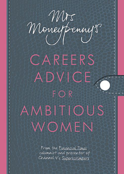 Mrs Moneypenny's Career Advice for Ambitious Women